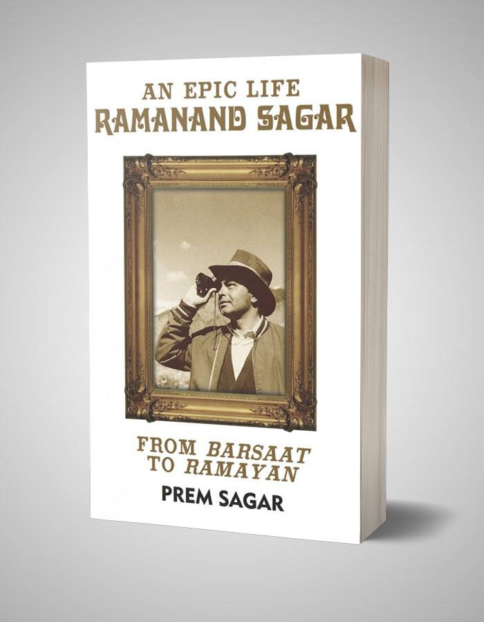 An Epic Life: Ramanand Sagar: From Barsaat to Ramayan